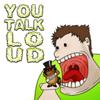 You Talk Loud